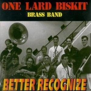 One Lard Biskit Brass Band - Better Recognize